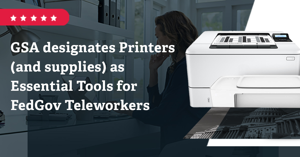 GSA Designates Printers (and by default, supplies) as Essential Tools for FedGov Teleworkers